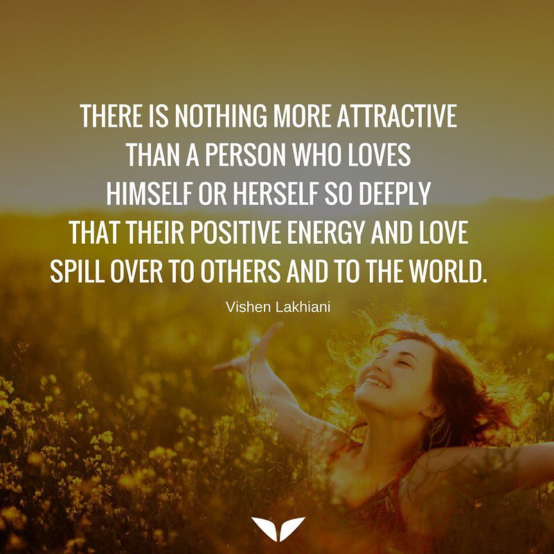 There is nothing more attractive than a person who loves himself so deeply  that their positive energy and love spill over to others and to the world.