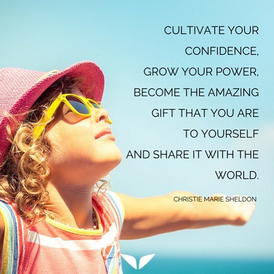 Cultivate your confidence. Grow your power.  Become the amazing gift that you are to yourself and share it with the world.