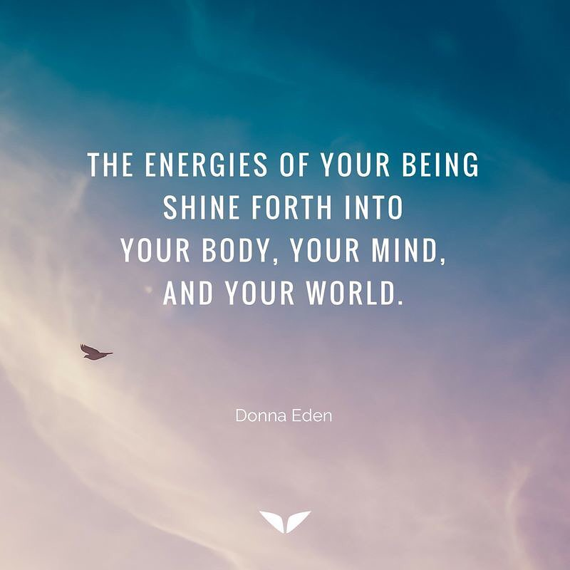 The energies of your being shine forth into your body,  your mind, and your world.