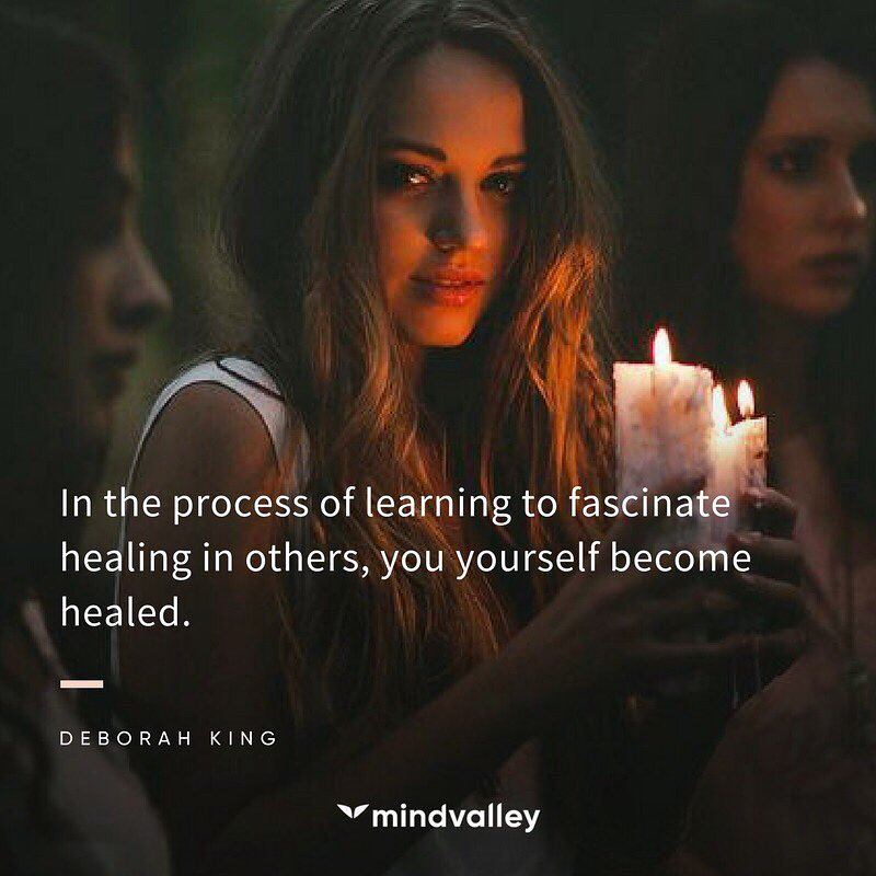 In the process of learning to fascinate healing in others,  you yourself become healed.