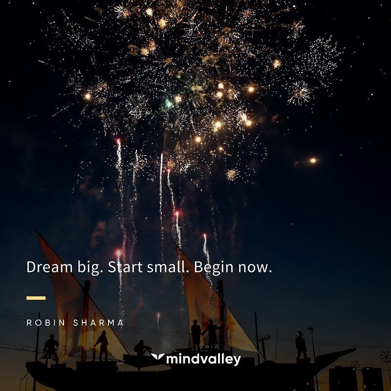 Dream big. Start small. Begin now.