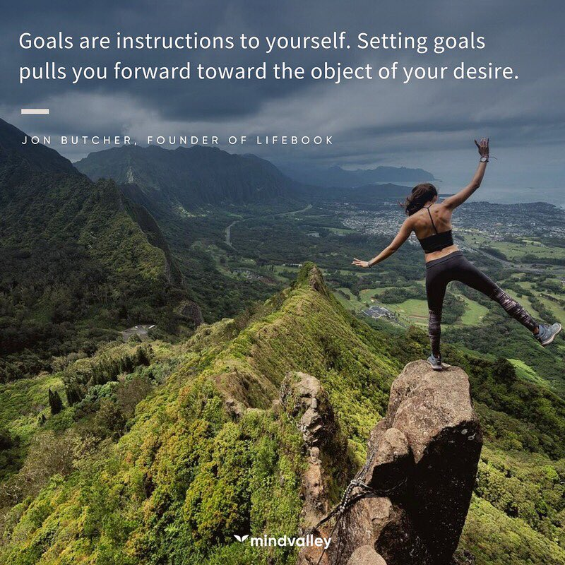 Goals are instructions to yourself.  Settings goals pulls you forward the object of your desire.