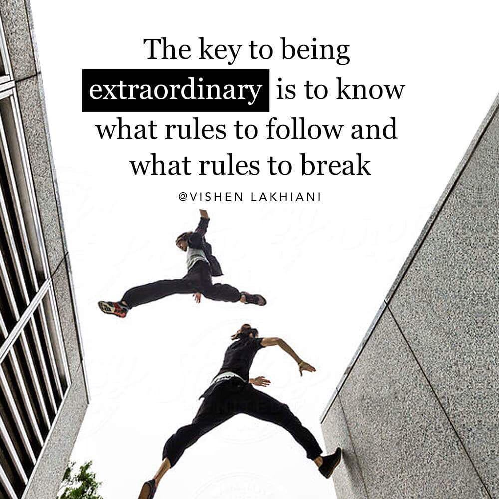 The key to being extraordinary is to know what rules to follow and what rules to break.